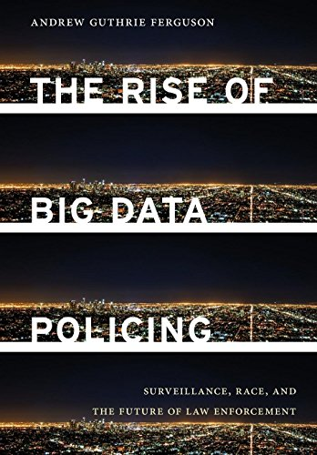 The Rise of Big Data Policing: Surveillance, Race, and the Future of Law Enforcement por Andrew Guthrie Ferguson