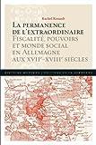 Telecharger Livres La permanence de l extraordinaire Fiscalite pouvoirs et monde social en Allemagne aux XVIIe XVIIIe siecles (PDF,EPUB,MOBI) gratuits en Francaise