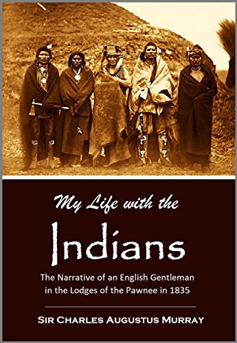 ians: The Narrative of an English Gentleman in the Lodges of the Pawnee in 1835 (English Edition) ()