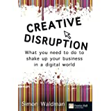 Creative Disruption: What You Need to Do to Shake Up Your Business in a Digital World (Financial Times (Prentice Hall))