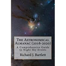 The Astronomical Almanac (2016-2020): A Comprehensive Guide to Night Sky Events by Richard J. Bartlett (2015-07-06)
