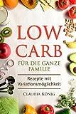 Low Carb für die ganze Familie: Rezepte mit Variationsmöglichkeit