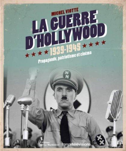 La guerre d'Hollywood 1939-1945 : Propagande, patriotisme et cinma de Michel Viotte (31 octobre 2013) Reli