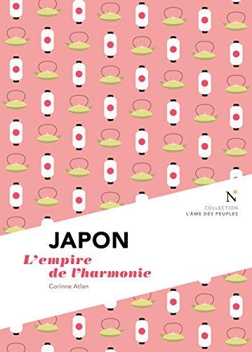 Japon : L'empire de l'harmonie: L'Âme des Peuples por Corinne Atlan