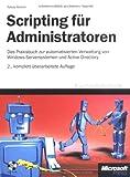 Scripting für Administratoren: Das Praxisbuch zur automatisierten Verwaltung von Windows-Serversystemen und Active Directory