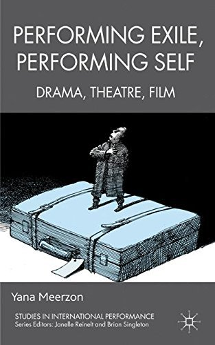 Performing Exile, Performing Self: Drama, Theatre, Film (Studies in International Performance) by Dr Yana Meerzon (2012-04-05)