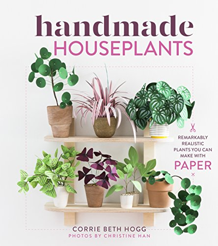 Handmade Houseplants: Remarkably Realistic Plants You Can Make with Paper (English Edition)