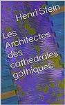 Les Architectes des cath�drales gothi...