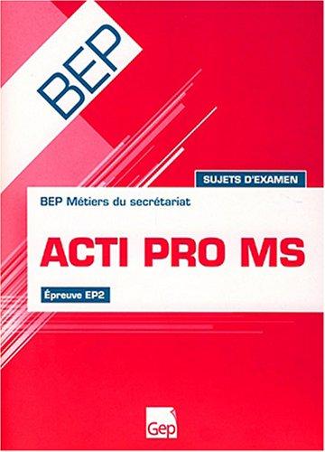 Acti Pro MS Epreuve EP2 BEP Métiers du Secrétariat : Sujets d'examen (Pochette de l'élève)