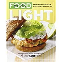 Everyday Food: Light: The Quickest and Easiest Recipes, All Under 500 Calories by Martha Stewart Living Magazine (2011-12-27)