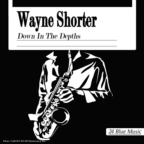 Wayne Shorter: Down in the Depths