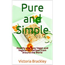 Pure and Simple: Healthy and Easy Vegan and Vegetarian Recipes From Around the World (English Edition)