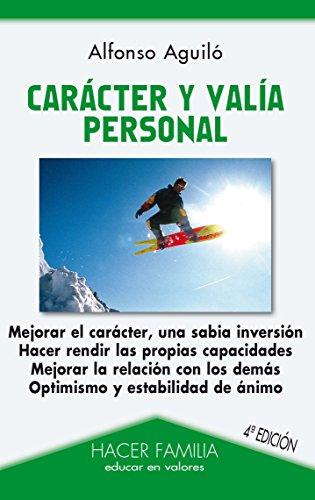 Carácter y valía personal (Hacer Familia) por Alfonso Aguiló Pastrana