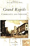 Grand Rapids: Community and Industry (MI) (Postcard History Series) by Thomas R. Dilley (2006-07-03)