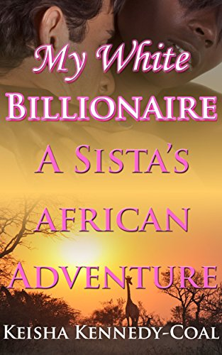 My White Billionaire: A Sista's African Adventure (English Edition) (Cake Interracial Topper)