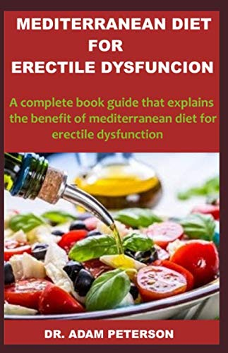 MEDITERRANEAN DIET FOR ERECTILE DYSFUNCTION: A complete book guide that explains the benefit of mediterranean diet for erectile dysfunction