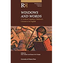 Windows and Words: A Look at Canadian Children's Literature in English (Reappraisals: Canadian Writers)