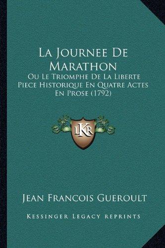 La Journee de Marathon: Ou Le Triomphe de La Liberte Piece Historique En Quatre Actes En Prose (1792)