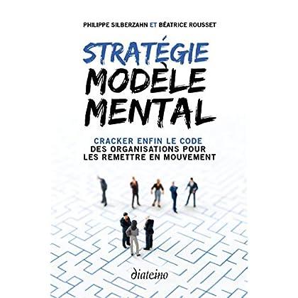 Stratégie Modèle Mental : Cracker enfin le code des organisations pour les remettre en mouvement