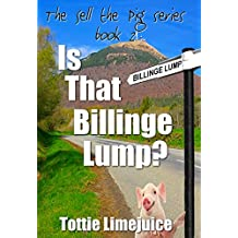 Is That Billinge Lump: Sell the Pig series Book II (The Sell The Pig Series 2)