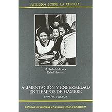 Alimentación y enfermedad en tiempos de hambre, España 1937-1947 (Estudios sobre la Ciencia) de Rafael Huertas García-Alejo (2007) Tapa dura