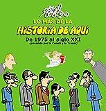 Lo más de la Historia de Aquí 3: De 1975 al siglo XXI (pasando por la Consti y la Transi) (FUERA DE COLECCIÓN Y ONE SHOT)