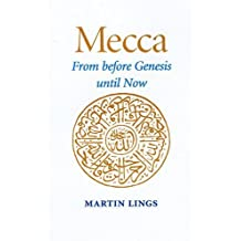 Mecca: From Before Genesis Until Now by Martin Lings (2004-11-30)