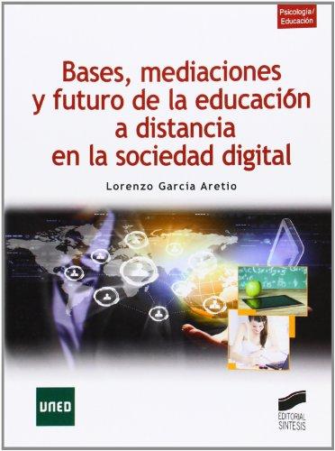 Bases, mediaciones y futuro de la educación a distancia en la sociedad digital (Libros de Síntesis) por Lorenzo García Aretio