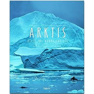 Arktis - Reise ins nördliche Eis: Ein Premium***XL-Bildband in stabilem Schmuckschuber mit 224 Seiten und über 300 Abbildungen - STÜRTZ Verlag