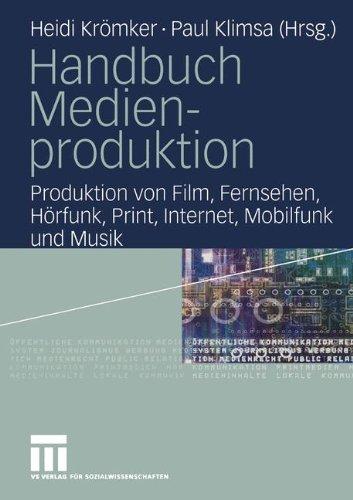 Handbuch Medienproduktion: Produktion von Film, Fernsehen, Hörfunk, Print, Internet, Mobilfunk und Musik (Handbuch Produktion)