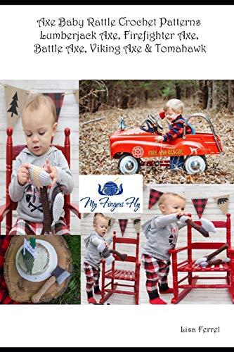 Baby Axe Rattle Crochet Patterns: Firefighter Axe, Lumberjack Axe, Battle Axe, Viking Axe, Tomahawk