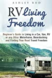 RV Living Freedom: Beginner's Guide to Living in a Car, Van, RV or any Other Motorhome, Boondocking and Finding True Road Travel Freedom (RV Living & Self-Sufficiency)