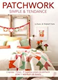 Patchwork simple & tendance : 2 stylistes, 7 blocs, 21 superbes projets de patchwork