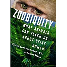 Zoobiquity: What Animals Can Teach Us About Being Human by Barbara Natterson-Horowitz (2012-06-12)