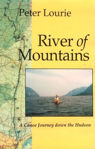 River of Mountains: A Canoe Journey Down the Hudson by Lourie, Peter (1995) Hardcover