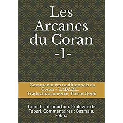 Les Arcanes du Coran: Commentaires traditionnels du Coran : Tabarî - Râzî... Traduction annotée de Pierre Godé