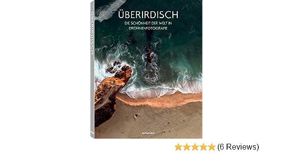 Überirdisch Andrew Knight teNeues Media 3832733922 Luftbild 26 Luftaufnahmen September 2016 D Die Schönheit der Welt in Drohnenfotografie Gebundenes Buch