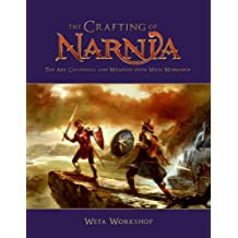 The Crafting of Narnia: The Art, Creatures and Weapons from Weta Workshop
