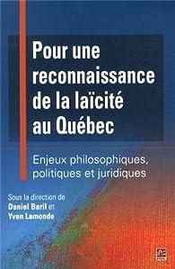 Pour une reconnaissance de la laïcité au Québec : Enjeux philosophiques, politiques et juridiques par Daniel Baril