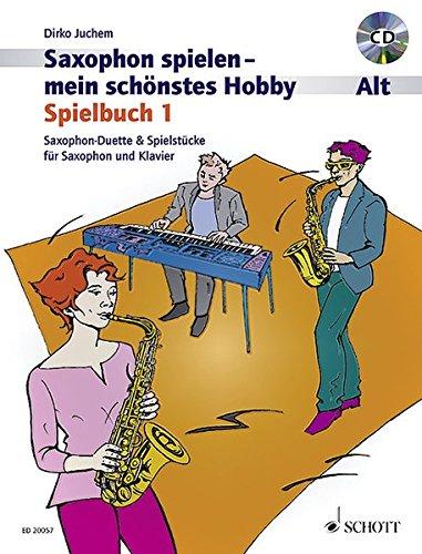 Saxophon spielen - mein schönstes Hobby: Saxophon-Duette & Spielstücke für Saxophon und Klavier. Spielbuch 1. 1-2 Alt-Saxophone, Klavier ad libitum. Spielbuch mit CD.