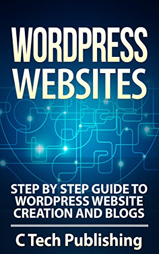 WordPress: WordPress Websites: Step by Step Guide to WordPress Website Creation and Blogs: (Pictures Included): WordPress Websites and SEO (Website Design, ... Blogging and Blogs) (English Edition)