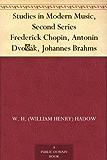 Studies in Modern Music, Second Series Frederick Chopin, Antonin Dvořák, Johannes Brahms (English Edition)