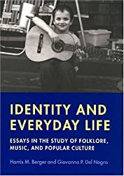 Identity and Everyday Life: Essays in the Study of Folklore, Music and Popular Culture (Music/Culture (Paperback))