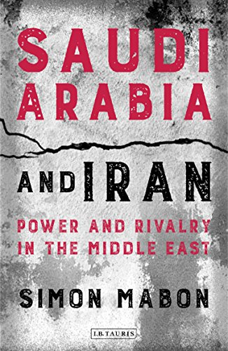 Saudi Arabia and Iran: Power and Rivalry in the Middle East de [Mabon, Simon]