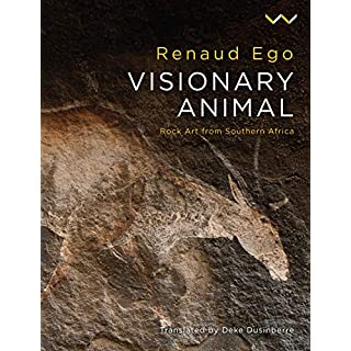 Visionary Animal: Rock Art from Southern Africa