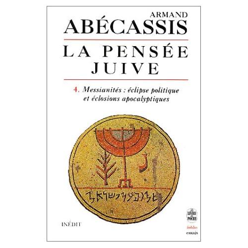 La Pensée juive, tome 4 : Messianités : Eclipse politique et éclosions apocalyptiques