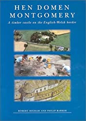 Hen Domen, Montgomery: A Timber Castle on the English-Welsh Border: A Timber Castle on the English-Welsh Border - Final Report (Exeter Hispanic Texts)