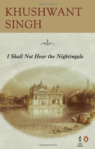 I Shall Not Hear the Nightingale by Khushwant Singh (2005-01-01)
