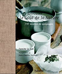 Retrouver le goût de la nature : 140 recettes de campagne