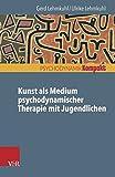 Kunst als Medium psychodynamischer Therapie mit Jugendlichen (Psychodynamik kompakt)
